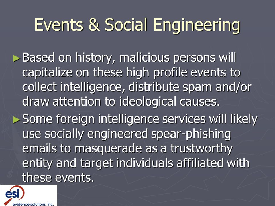 Events & Social Engineering ► Based on history, malicious persons will capitalize on these high profile events to collect intelligence, distribute spam and/or draw attention to ideological causes.
