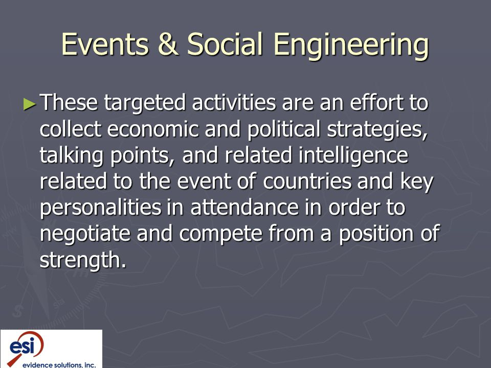 Events & Social Engineering ► These targeted activities are an effort to collect economic and political strategies, talking points, and related intelligence related to the event of countries and key personalities in attendance in order to negotiate and compete from a position of strength.