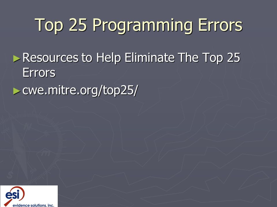 Top 25 Programming Errors ► Resources to Help Eliminate The Top 25 Errors ► cwe.mitre.org/top25/