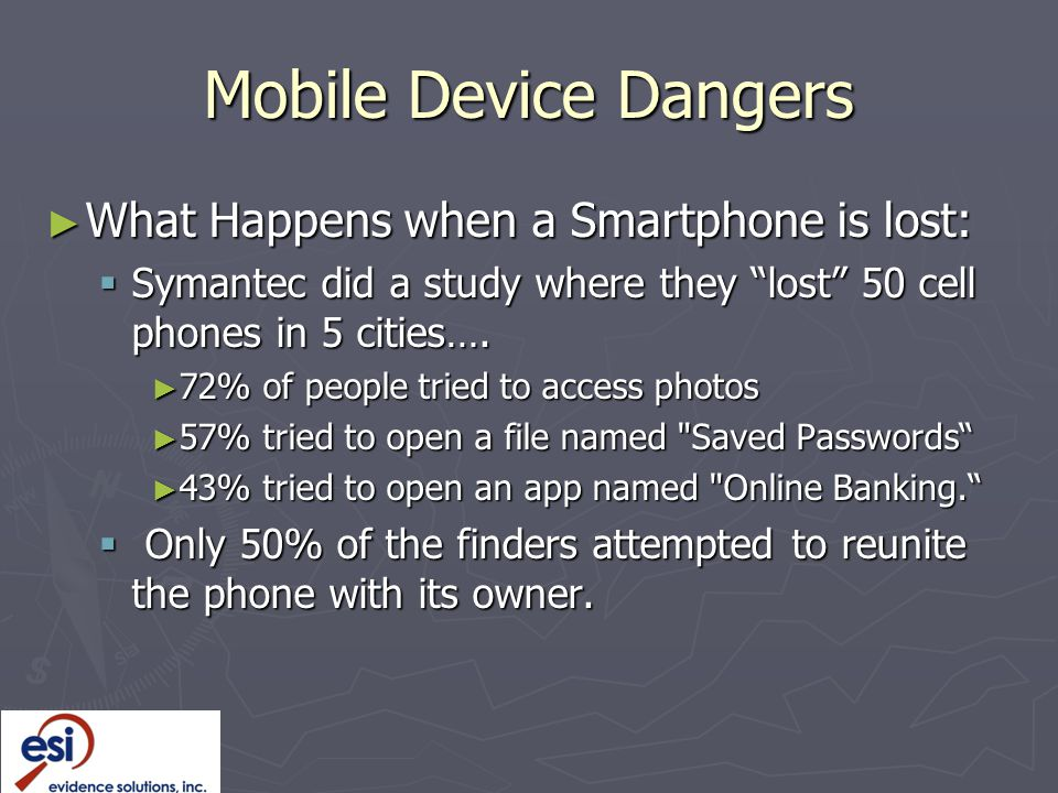 ► What Happens when a Smartphone is lost:  Symantec did a study where they lost 50 cell phones in 5 cities….