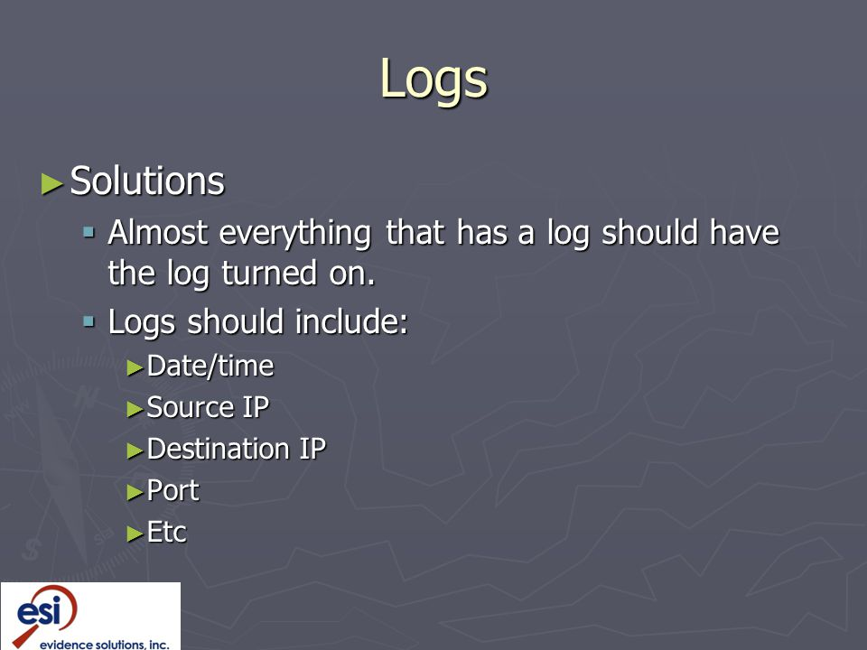 Logs ► Solutions  Almost everything that has a log should have the log turned on.