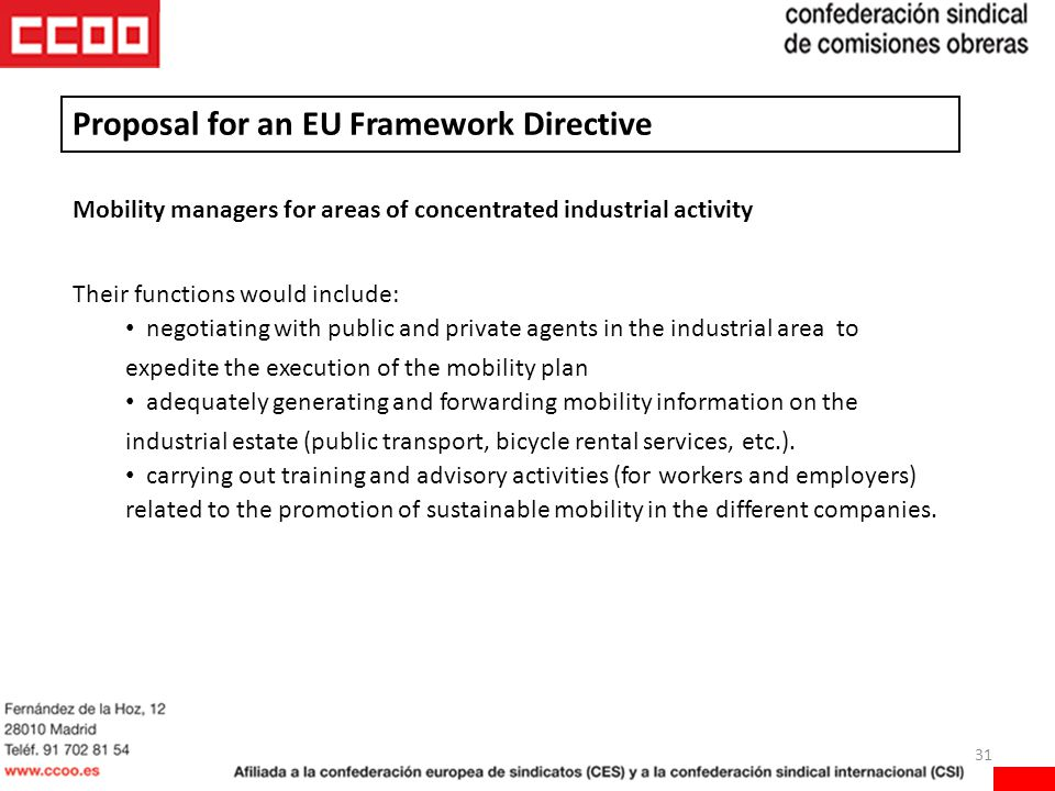 31 Mobility managers for areas of concentrated industrial activity Their functions would include: negotiating with public and private agents in the industrial area to expedite the execution of the mobility plan adequately generating and forwarding mobility information on the industrial estate (public transport, bicycle rental services, etc.).