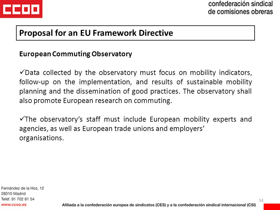 34 European Commuting Observatory Data collected by the observatory must focus on mobility indicators, follow-up on the implementation, and results of sustainable mobility planning and the dissemination of good practices.
