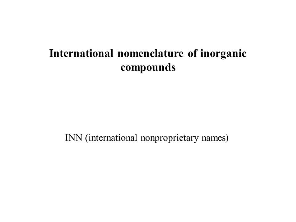 International nomenclature of inorganic compounds INN (international nonproprietary names)