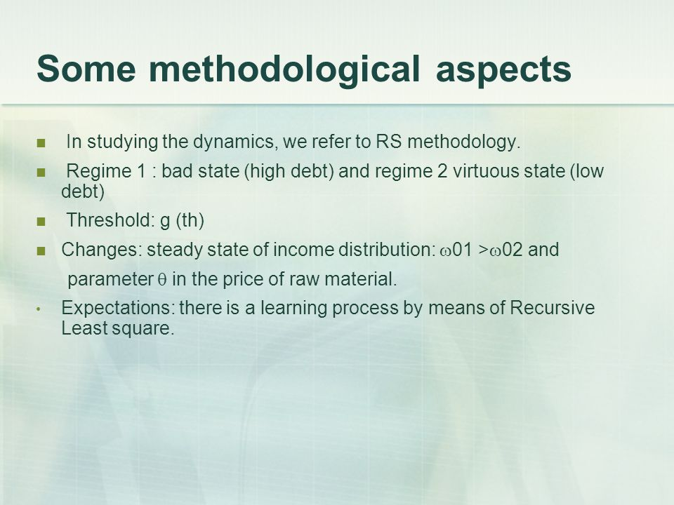 Some methodological aspects In studying the dynamics, we refer to RS methodology. Regime 1 : bad state (high debt) and regime 2 virtuous state (low de