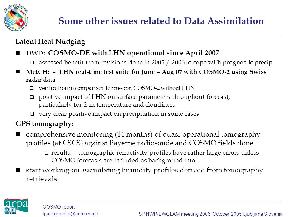 COSMO report tpaccagnella@arpa.emr.it SRNWP/EWGLAM meeting 2006 October 2005 Ljubljana Slovenia Some other issues related to Data Assimilation Latent