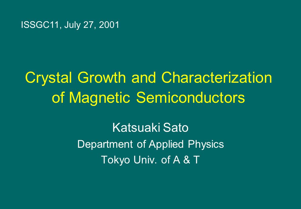 Crystal Growth and Characterization of Magnetic Semiconductors Katsuaki Sato Department of Applied Physics Tokyo Univ.