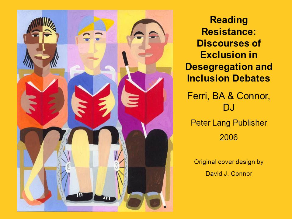 Reading Resistance: Discourses of Exclusion in Desegregation and Inclusion Debates Ferri, BA & Connor, DJ Peter Lang Publisher 2006 Original cover des