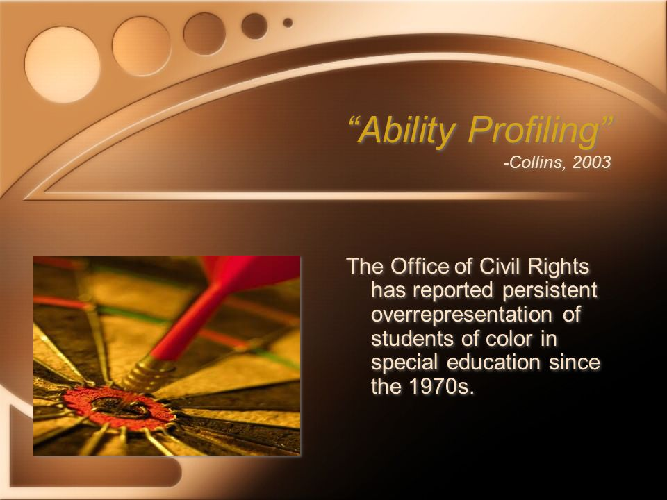 """Ability Profiling"" -Collins, 2003 The Office of Civil Rights has reported persistent overrepresentation of students of color in special education sin"