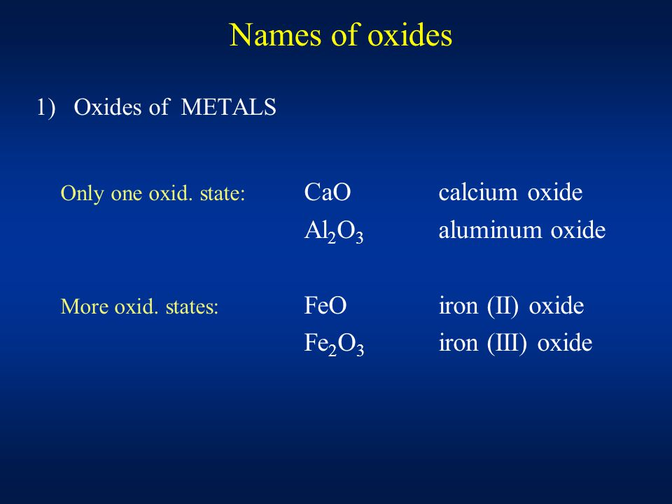 Names of oxides 1) Oxides of METALS Only one oxid.