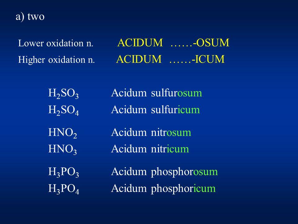 a) two Lower oxidation n. ACIDUM ……-OSUM Higher oxidation n.