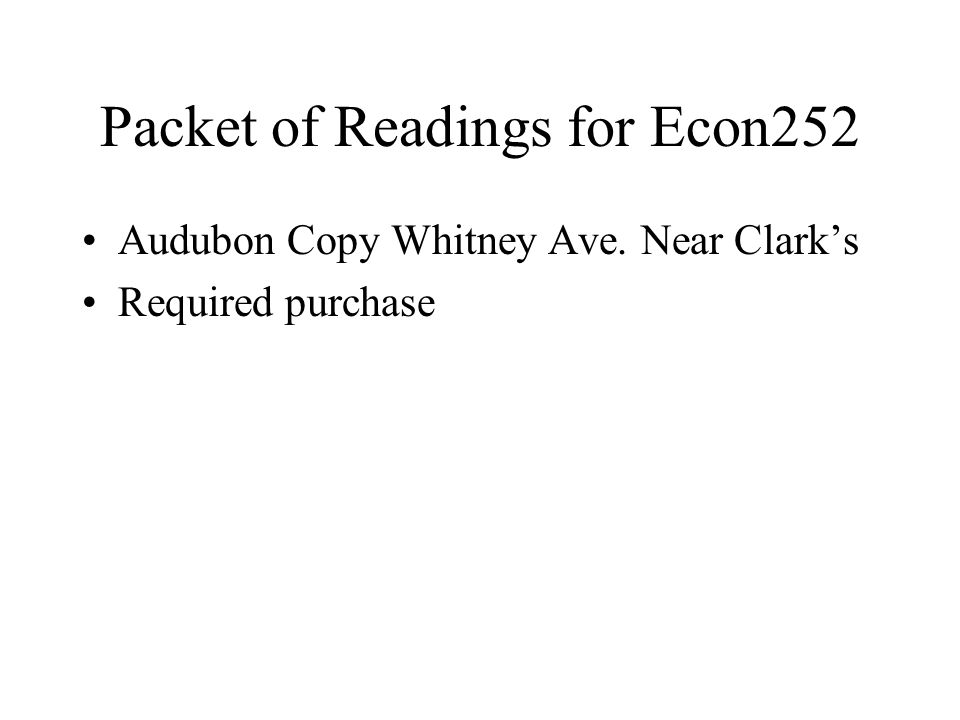 Packet of Readings for Econ252 Audubon Copy Whitney Ave. Near Clark's Required purchase