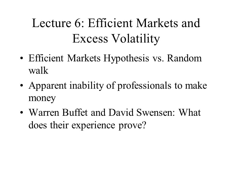 Lecture 6: Efficient Markets and Excess Volatility Efficient Markets Hypothesis vs.