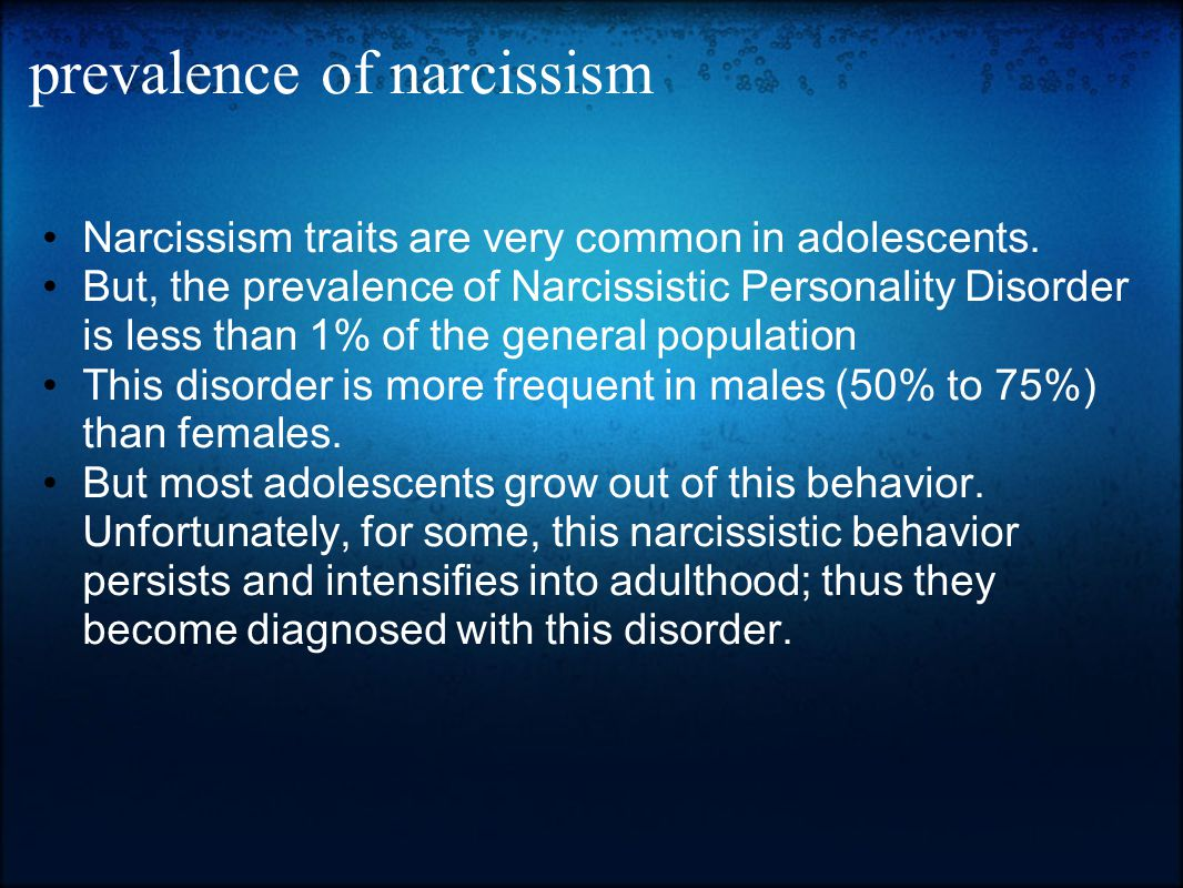 prevalence of narcissism Narcissism traits are very common in adolescents. But, the prevalence of Narcissistic Personality Disorder is less than 1% of