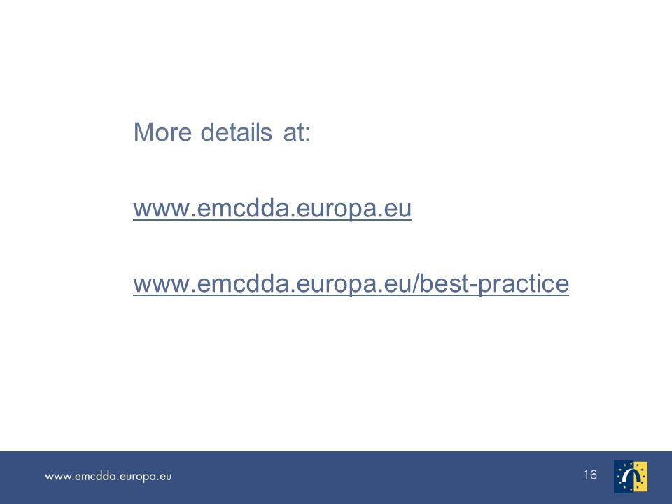 16 More details at: www.emcdda.europa.eu www.emcdda.europa.eu/best-practice