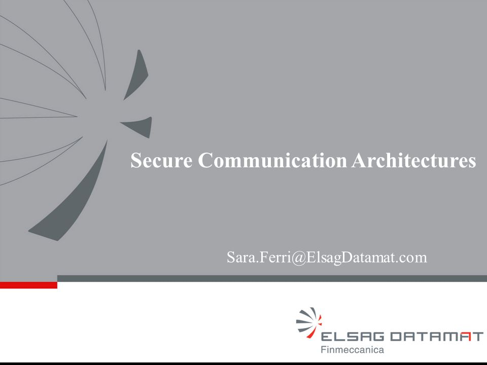 Sara.Ferri@ElsagDatamat.com Secure Communication Architectures