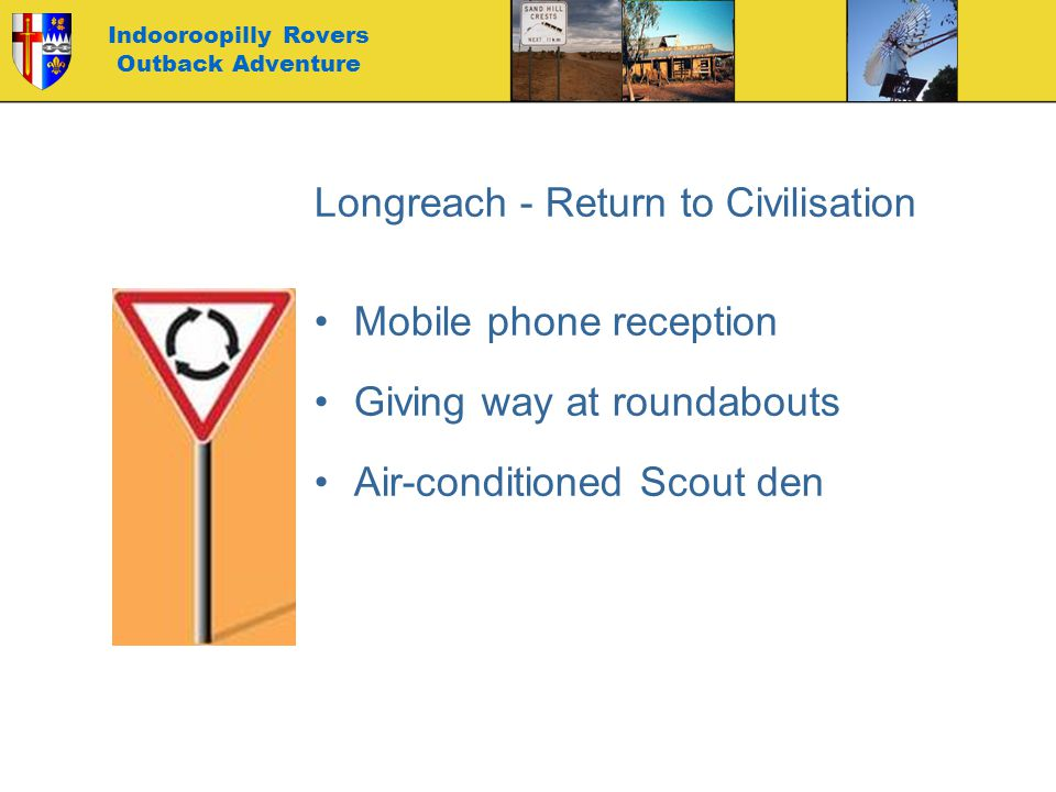 Indooroopilly Rovers Outback Adventure Longreach - Return to Civilisation Mobile phone reception Giving way at roundabouts Air-conditioned Scout den