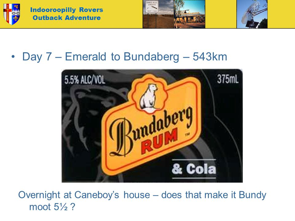 Indooroopilly Rovers Outback Adventure Day 7 – Emerald to Bundaberg – 543km Overnight at Caneboy's house – does that make it Bundy moot 5½