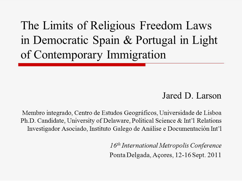 The Limits of Religious Freedom Laws in Democratic Spain & Portugal in Light of Contemporary Immigration Jared D.