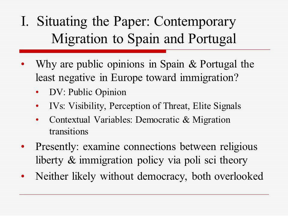 I. Situating the Paper: Contemporary Migration to Spain and Portugal Why are public opinions in Spain & Portugal the least negative in Europe toward i
