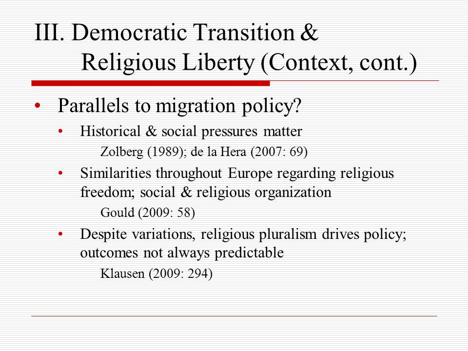 III. Democratic Transition & Religious Liberty (Context, cont.) Parallels to migration policy.