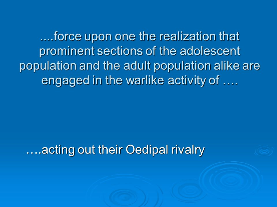 ....force upon one the realization that prominent sections of the adolescent population and the adult population alike are engaged in the warlike acti