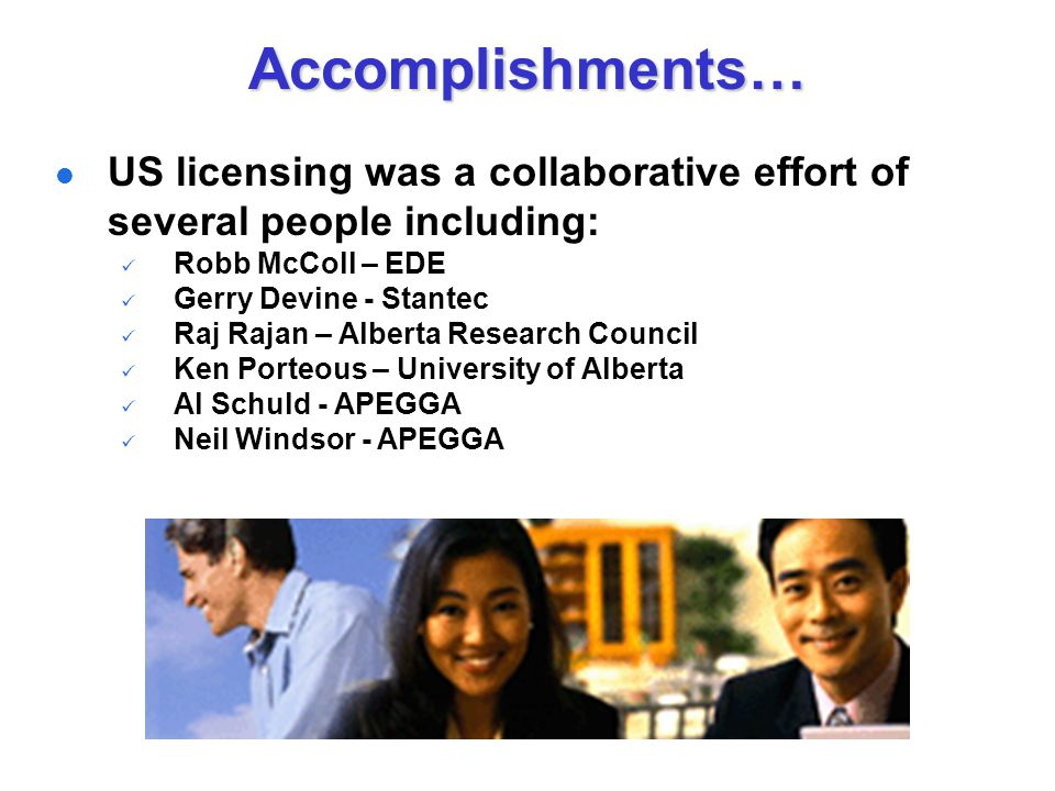 US licensing was a collaborative effort of several people including: Robb McColl – EDE Gerry Devine - Stantec Raj Rajan – Alberta Research Council Ken