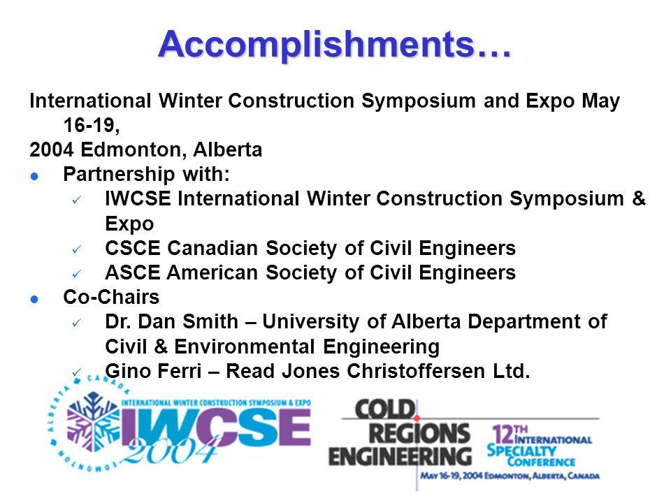 International Winter Construction Symposium and Expo May 16-19, 2004 Edmonton, Alberta Partnership with: IWCSE International Winter Construction Sympo