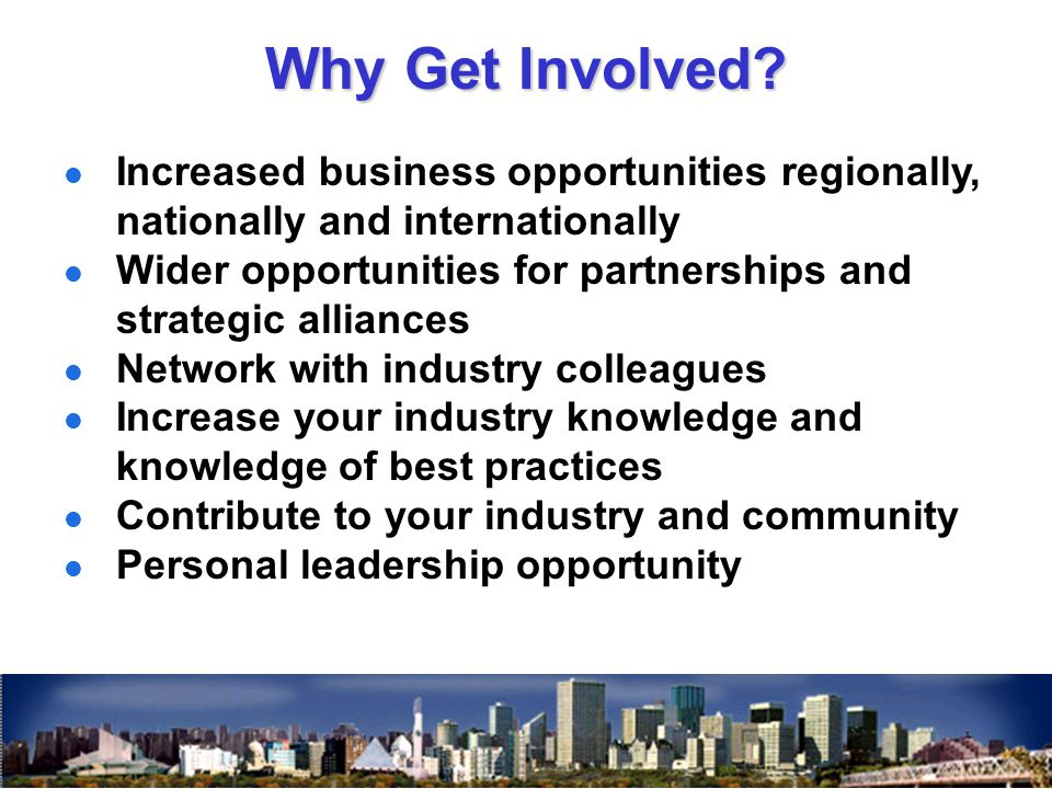 Increased business opportunities regionally, nationally and internationally Wider opportunities for partnerships and strategic alliances Network with