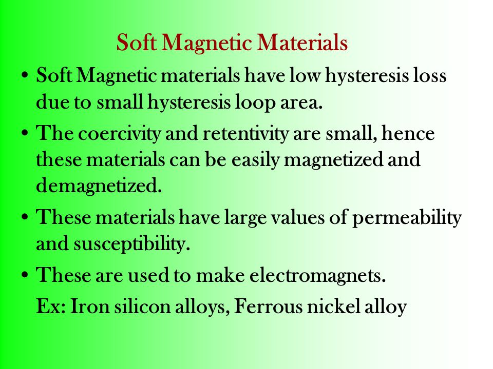 Soft Magnetic Materials Soft Magnetic materials have low hysteresis loss due to small hysteresis loop area.