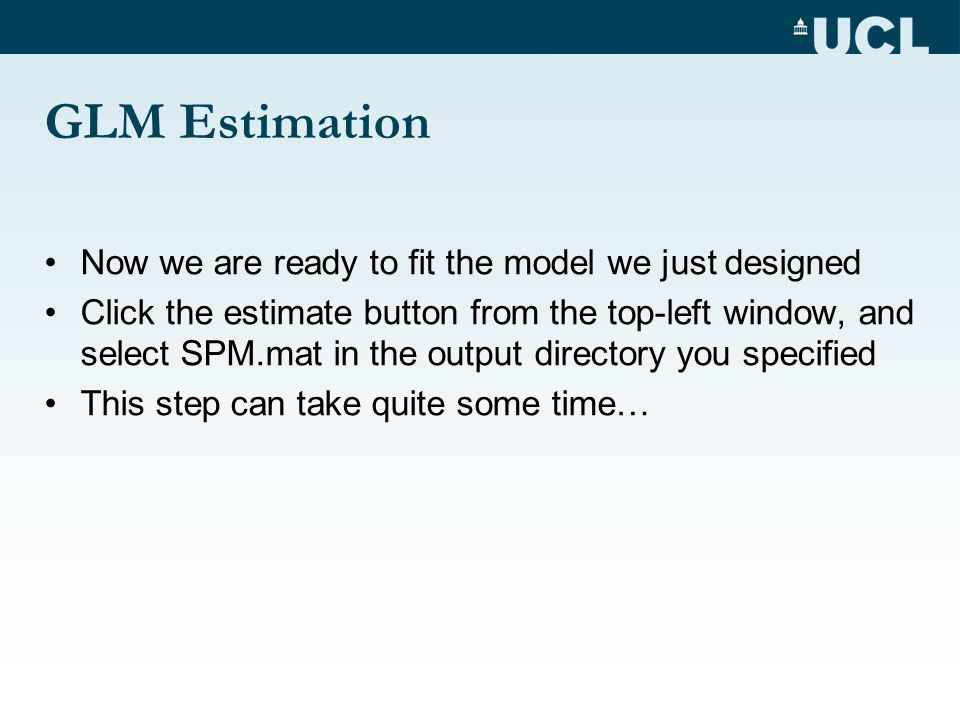 GLM Estimation Now we are ready to fit the model we just designed Click the estimate button from the top-left window, and select SPM.mat in the output
