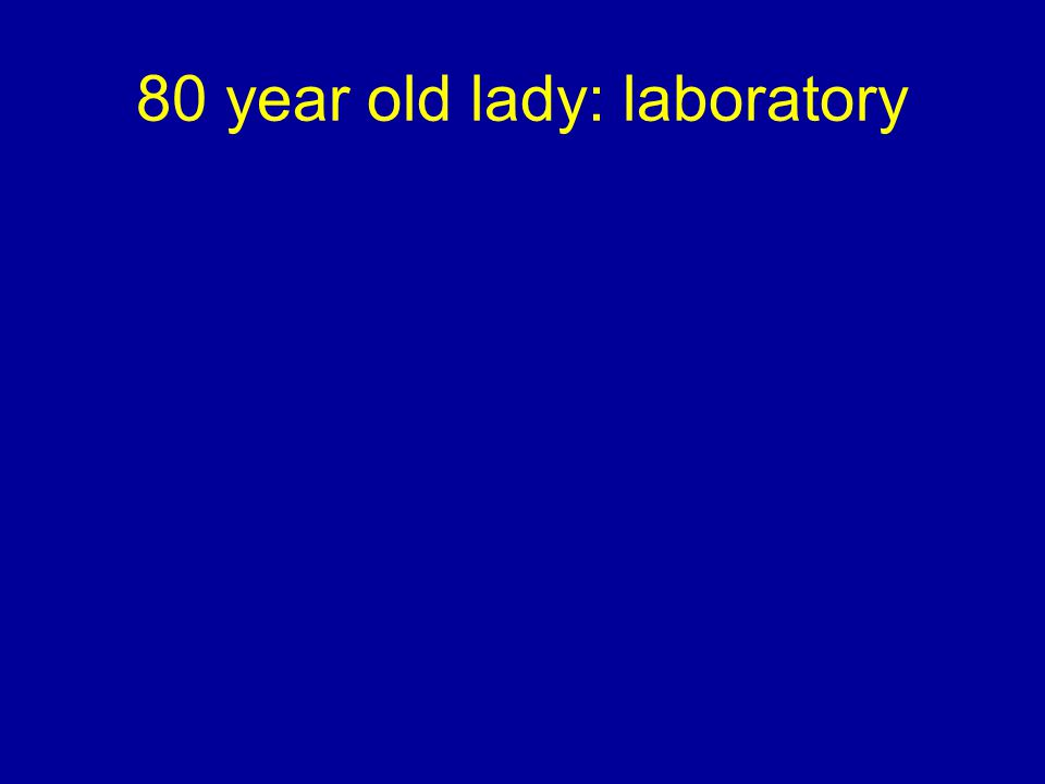 80 year old lady: laboratory