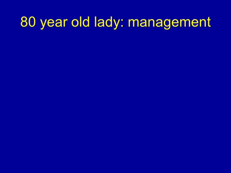 80 year old lady: management