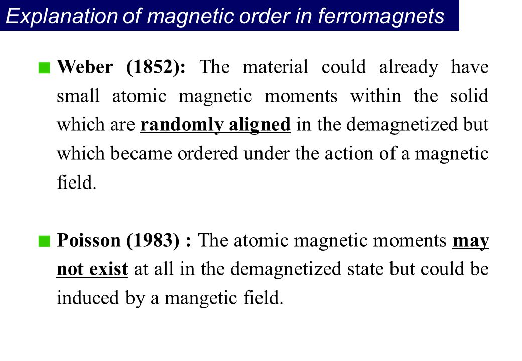 Explanation of magnetic order in ferromagnets Weber (1852): The material could already have small atomic magnetic moments within the solid which are r