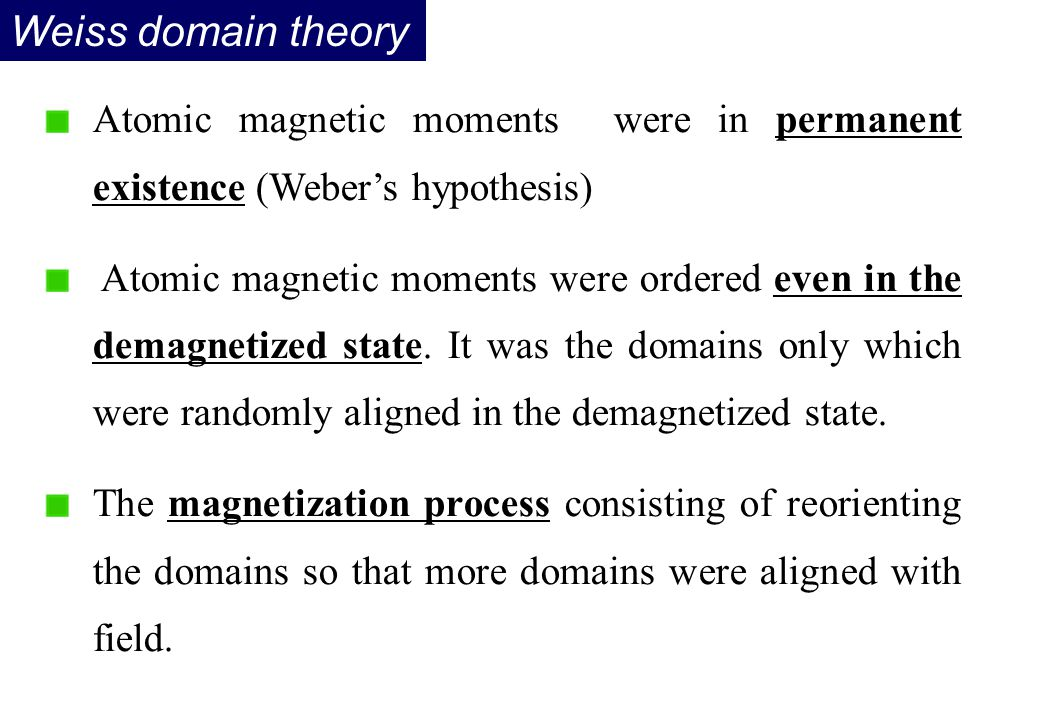 Atomic magnetic moments were in permanent existence (Weber's hypothesis) Atomic magnetic moments were ordered even in the demagnetized state. It was t