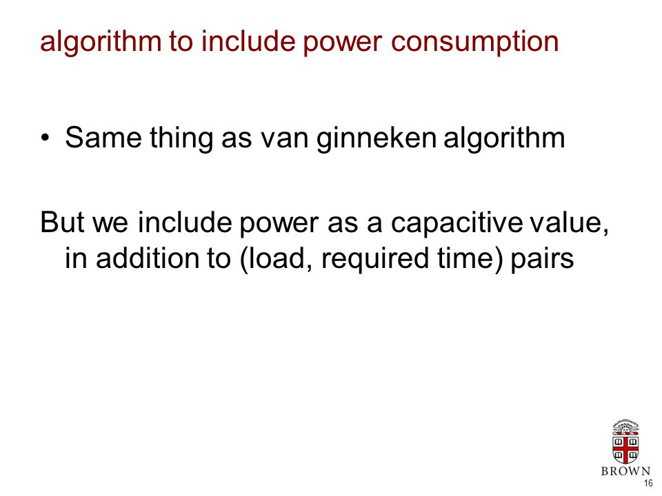 16 algorithm to include power consumption Same thing as van ginneken algorithm But we include power as a capacitive value, in addition to (load, requi