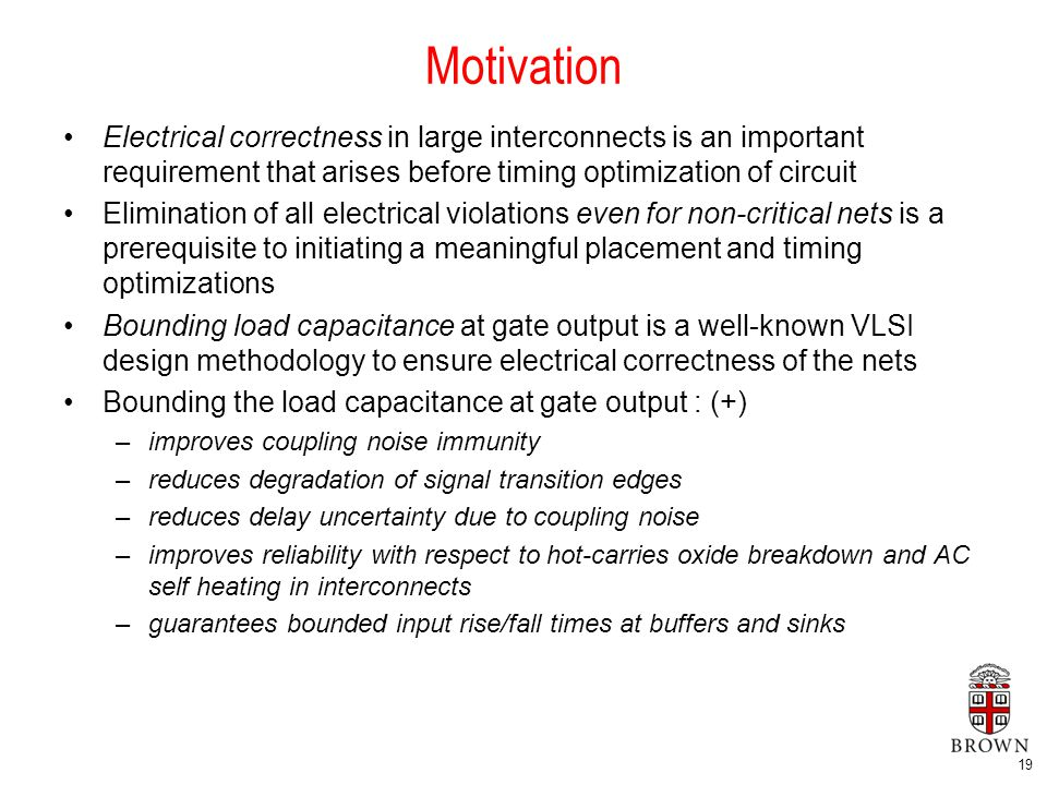 19 Motivation Electrical correctness in large interconnects is an important requirement that arises before timing optimization of circuit Elimination