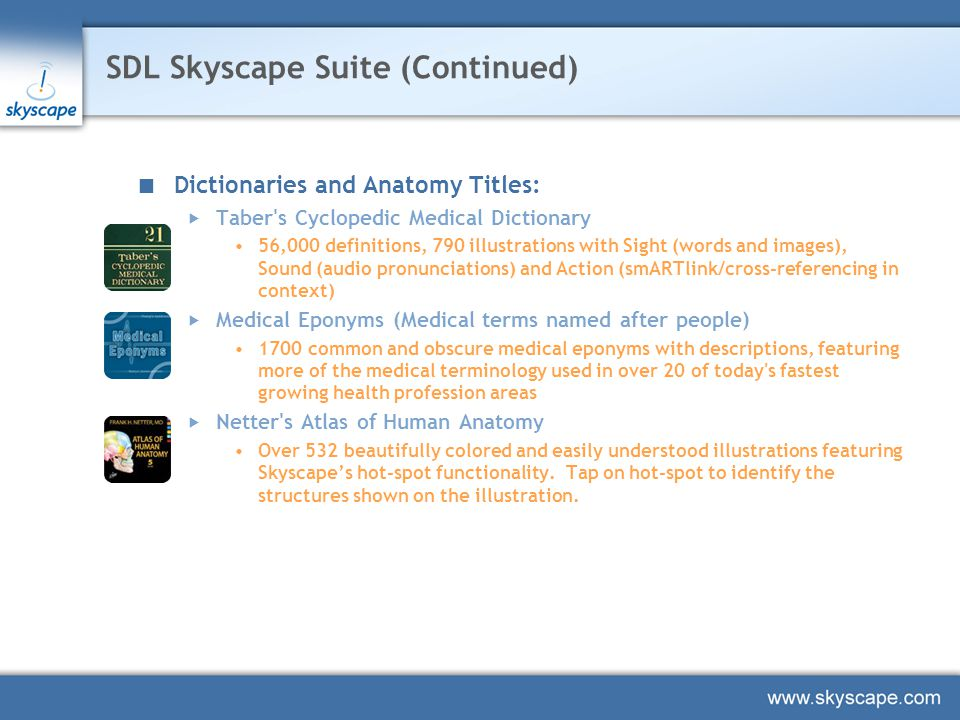 SDL Skyscape Suite(Continued) Other Content:  Labs 360 ™ Provides the most extensive and most relevant diagnostic and clinical information about tests  Archimedes 360 ™ Medical Calculator Over 200 Medical calculators