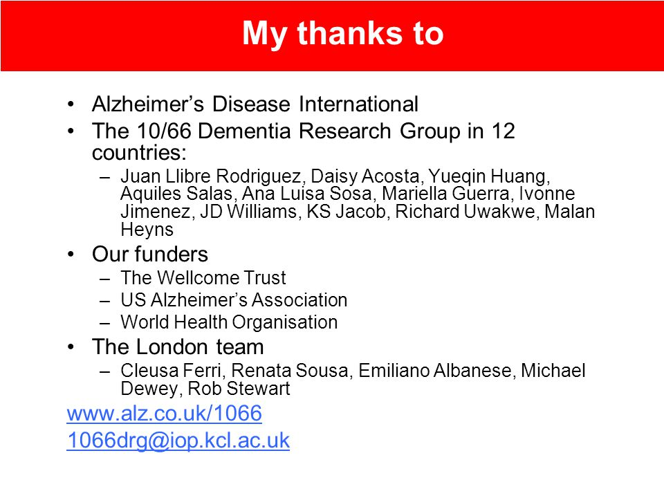 Alzheimer's Disease International The 10/66 Dementia Research Group in 12 countries: –Juan Llibre Rodriguez, Daisy Acosta, Yueqin Huang, Aquiles Salas