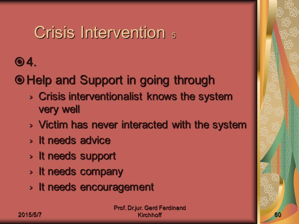 2015/5/7 Prof. Dr.jur. Gerd Ferdinand Kirchhoff 60 Crisis Intervention 5  4.