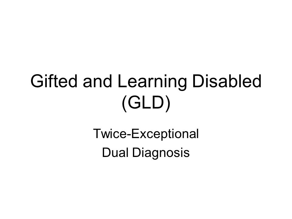 Gifted and Learning Disabled (GLD) Twice-Exceptional Dual Diagnosis