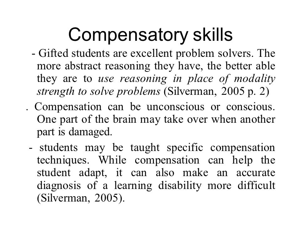 Compensatory skills - Gifted students are excellent problem solvers.