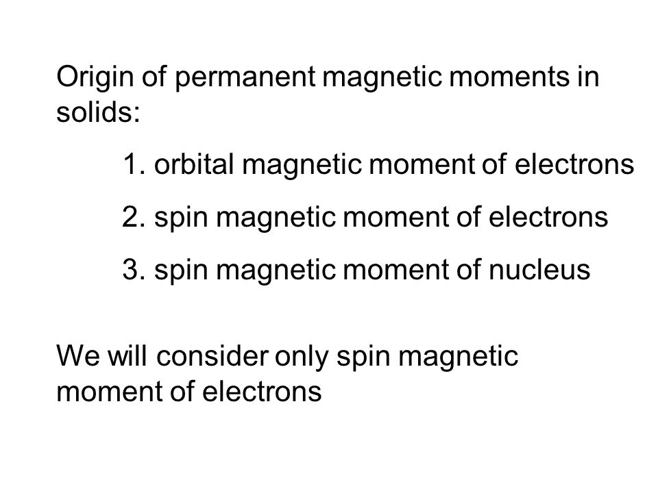Origin of permanent magnetic moments in solids: 1. orbital magnetic moment of electrons 2. spin magnetic moment of electrons 3. spin magnetic moment o
