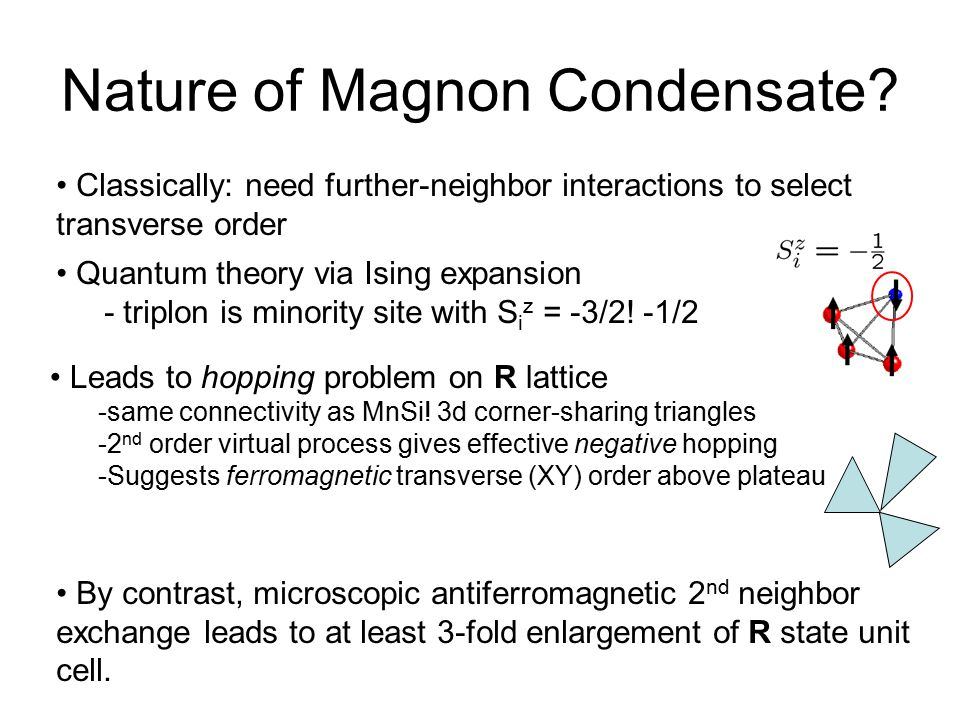 Nature of Magnon Condensate? Quantum theory via Ising expansion - triplon is minority site with S i z = -3/2! -1/2 Classically: need further-neighbor