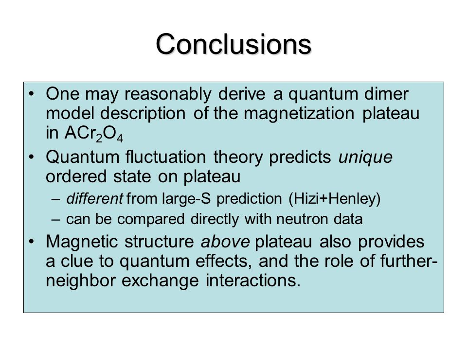 Conclusions One may reasonably derive a quantum dimer model description of the magnetization plateau in ACr 2 O 4 Quantum fluctuation theory predicts