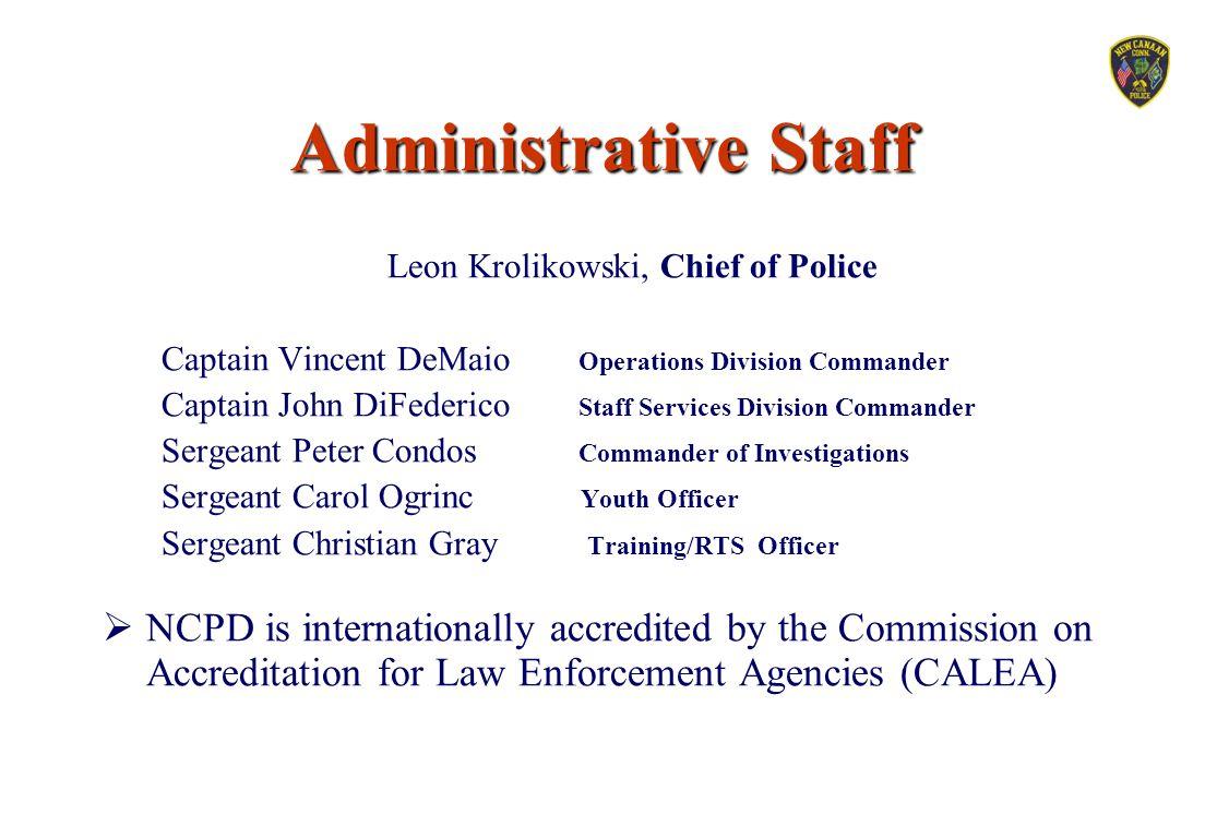Administrative Staff Leon Krolikowski, Chief of Police Captain Vincent DeMaio Operations Division Commander Captain John DiFederico Staff Services Div