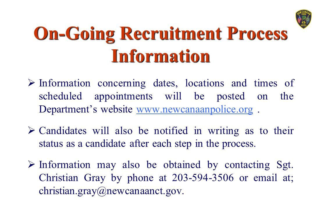 On-Going Recruitment Process Information  Information concerning dates, locations and times of scheduled appointments will be posted on the Departmen