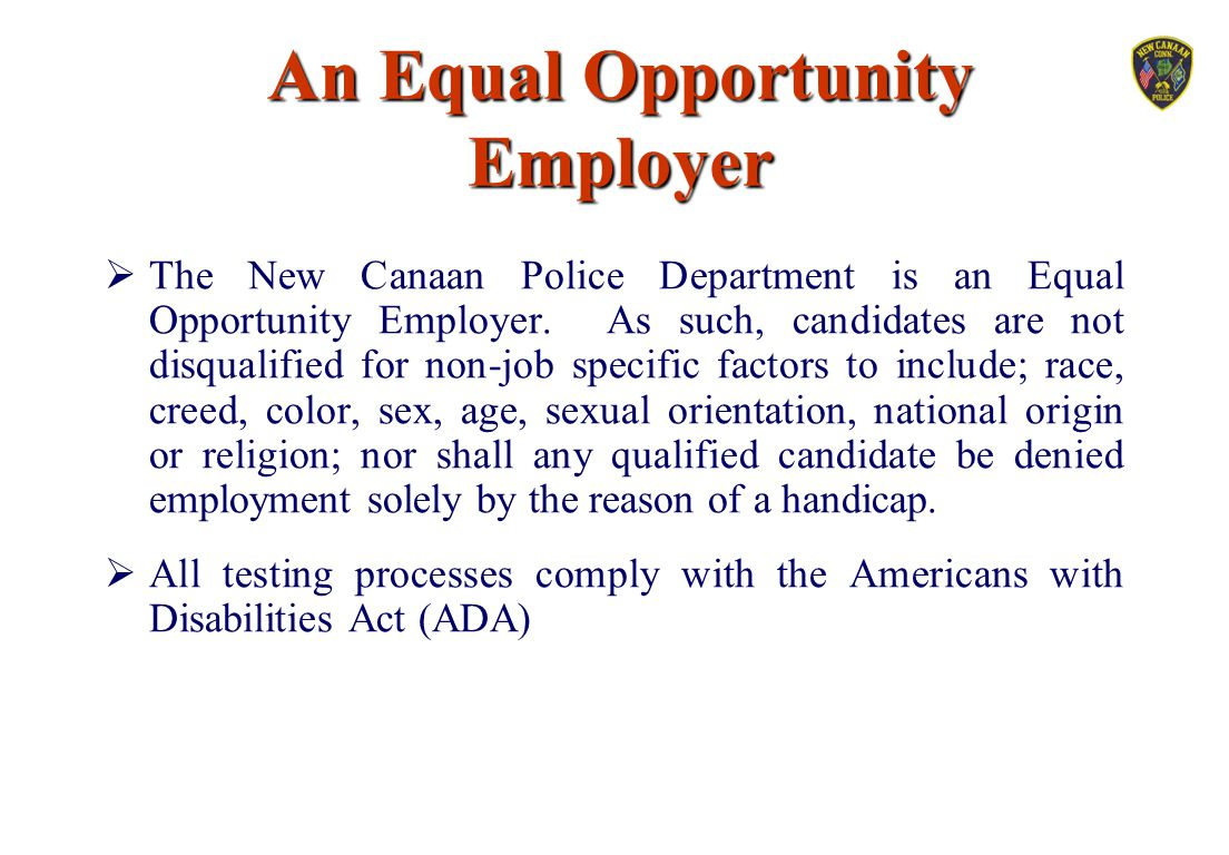 An Equal Opportunity Employer  The New Canaan Police Department is an Equal Opportunity Employer. As such, candidates are not disqualified for non-jo
