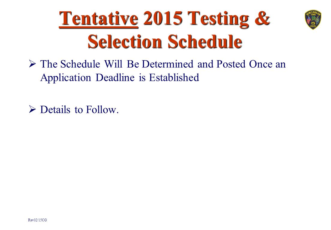 Tentative 2015 Testing & Selection Schedule  The Schedule Will Be Determined and Posted Once an Application Deadline is Established  Details to Foll