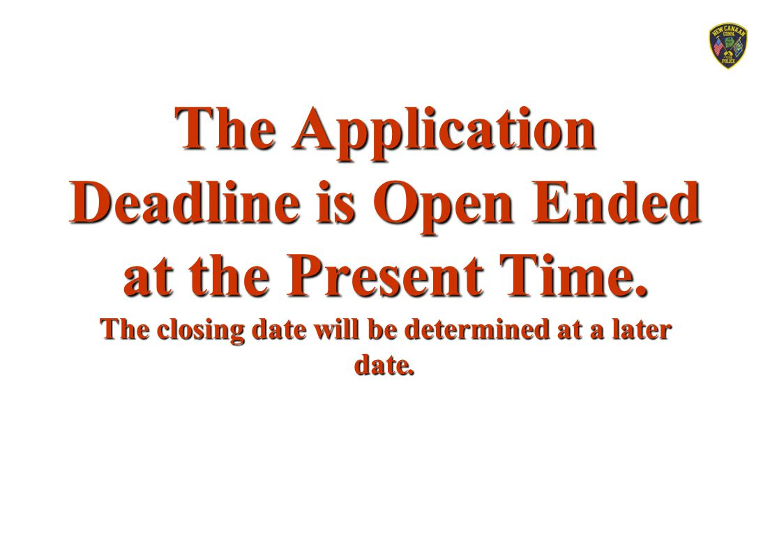The Application Deadline is Open Ended at the Present Time. The closing date will be determined at a later date.